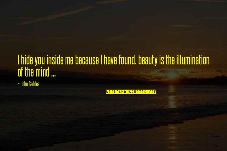 Beauty Is Inside You Quotes By John Geddes: I hide you inside me because I have