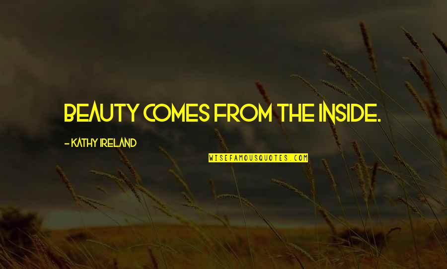 Beauty Is Inside You Quotes By Kathy Ireland: Beauty comes from the inside.