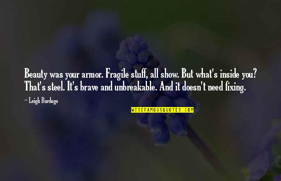 Beauty Is Inside You Quotes By Leigh Bardugo: Beauty was your armor. Fragile stuff, all show.
