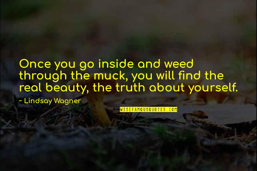 Beauty Is Inside You Quotes By Lindsay Wagner: Once you go inside and weed through the