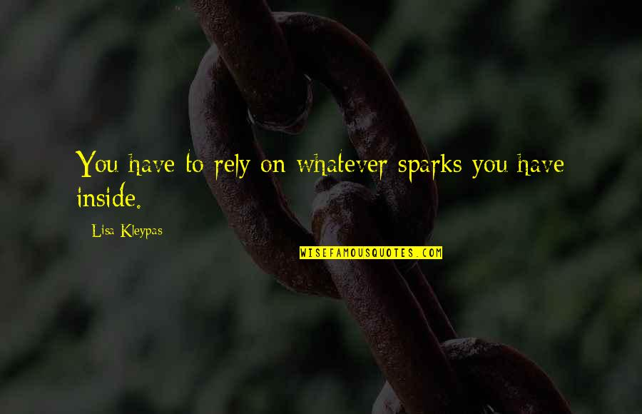 Beauty Is Inside You Quotes By Lisa Kleypas: You have to rely on whatever sparks you