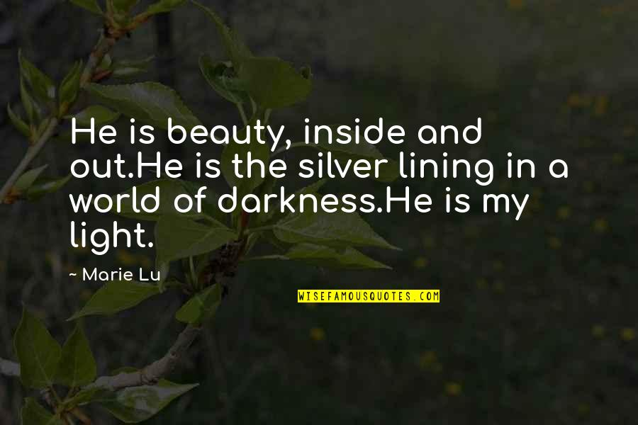 Beauty Is Inside You Quotes By Marie Lu: He is beauty, inside and out.He is the