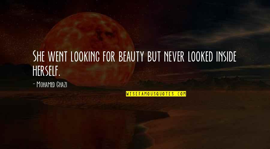 Beauty Is Inside You Quotes By Mohamed Ghazi: She went looking for beauty but never looked