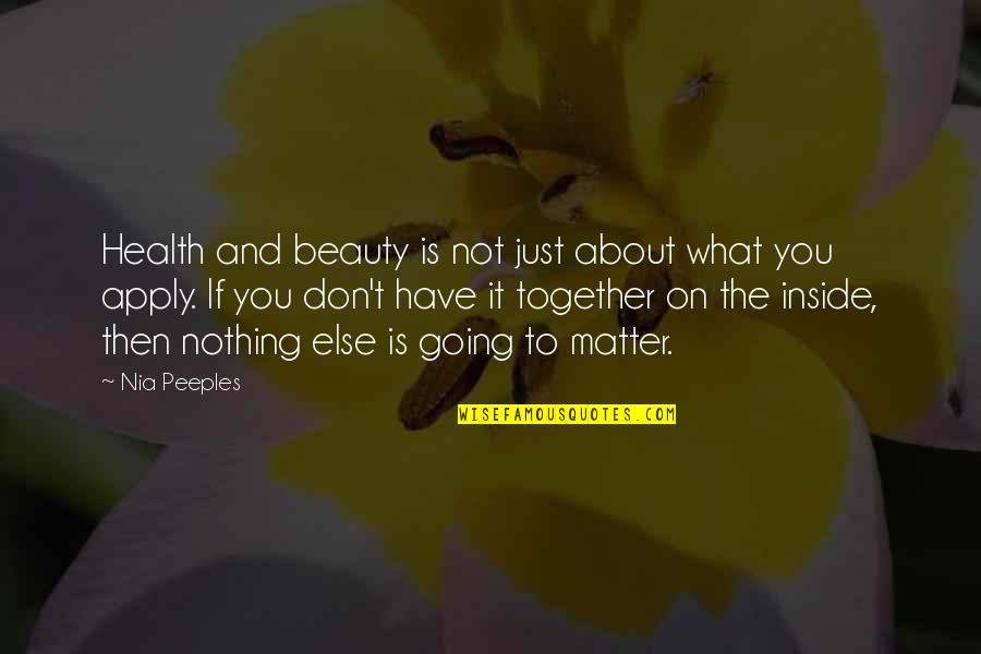 Beauty Is Inside You Quotes By Nia Peeples: Health and beauty is not just about what