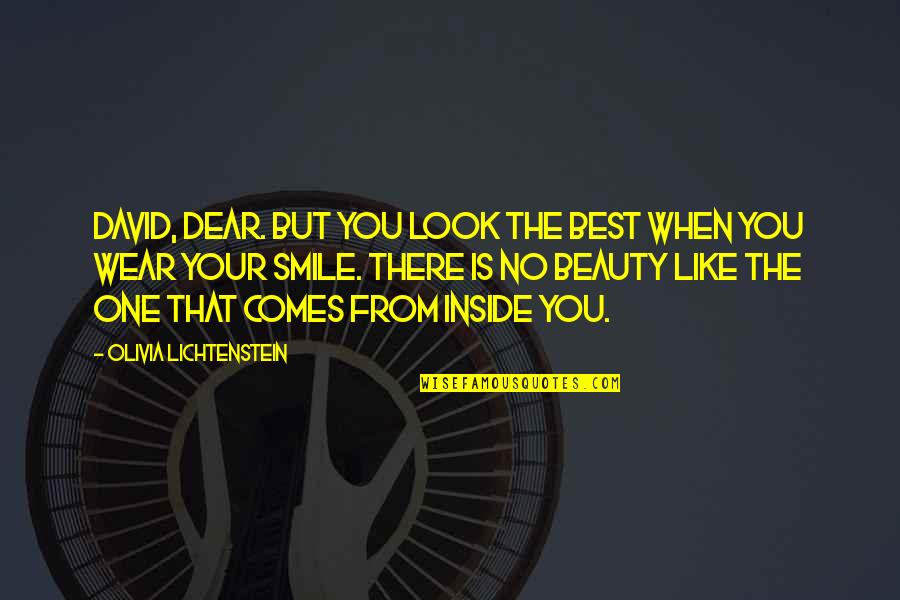 Beauty Is Inside You Quotes By Olivia Lichtenstein: David, dear. But you look the best when