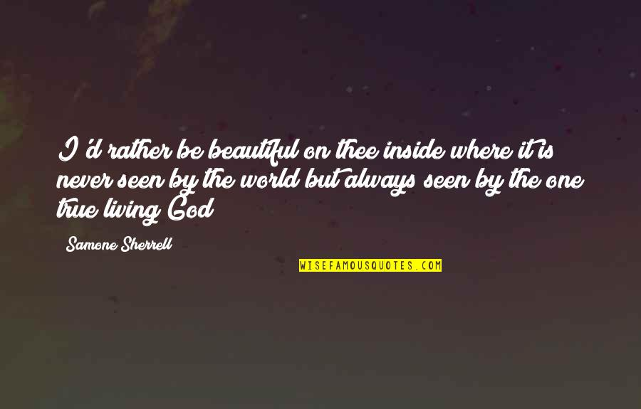 Beauty Is Inside You Quotes By Samone Sherrell: I'd rather be beautiful on thee inside where