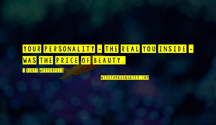 Beauty Is Inside You Quotes By Scott Westerfeld: Your personality - the real you inside -