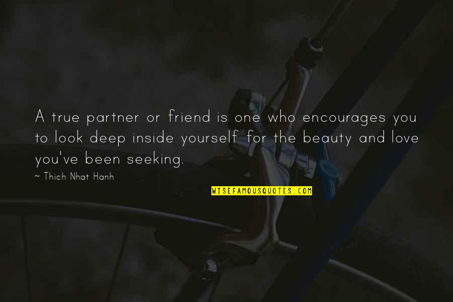 Beauty Is Inside You Quotes By Thich Nhat Hanh: A true partner or friend is one who