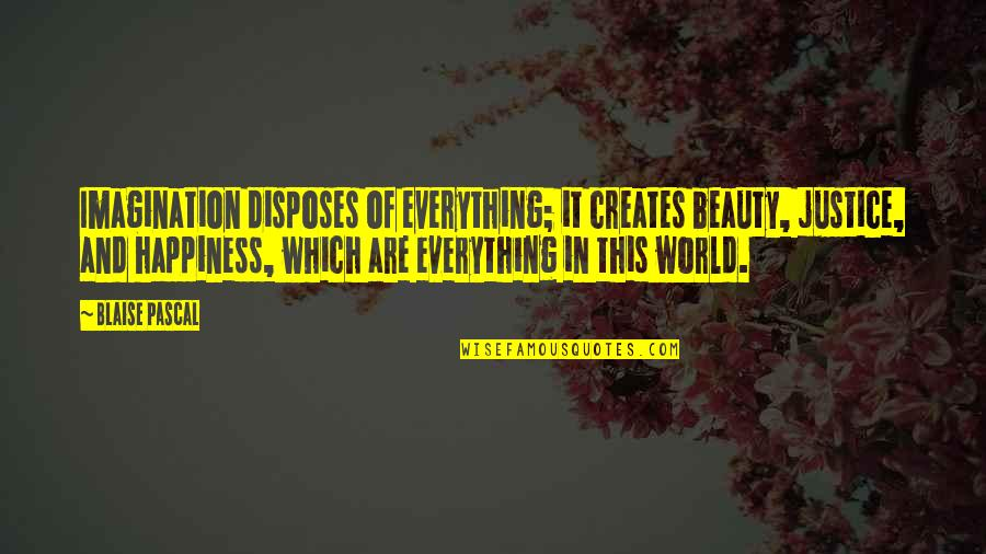 Beauty Is Not Everything Quotes By Blaise Pascal: Imagination disposes of everything; it creates beauty, justice,