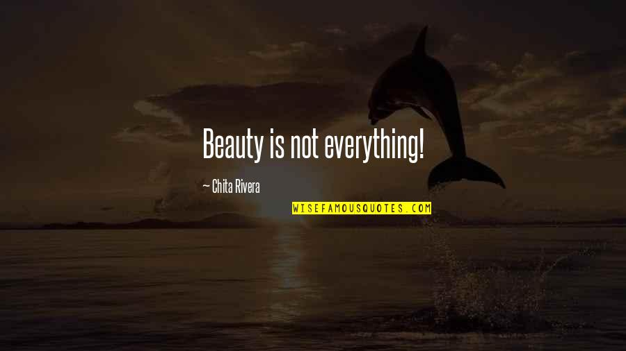 Beauty Is Not Everything Quotes By Chita Rivera: Beauty is not everything!