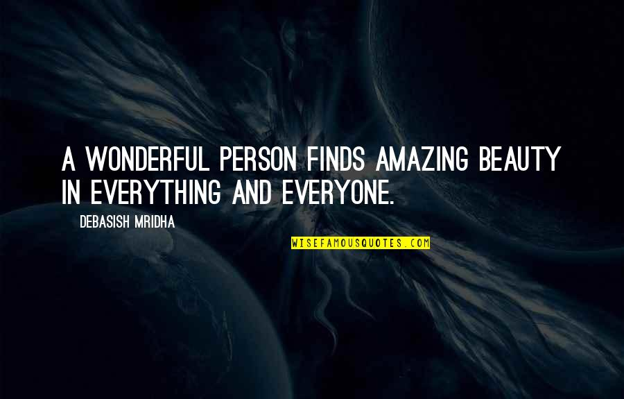 Beauty Is Not Everything Quotes By Debasish Mridha: A wonderful person finds amazing beauty in everything