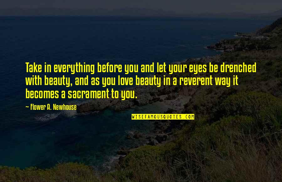 Beauty Is Not Everything Quotes By Flower A. Newhouse: Take in everything before you and let your