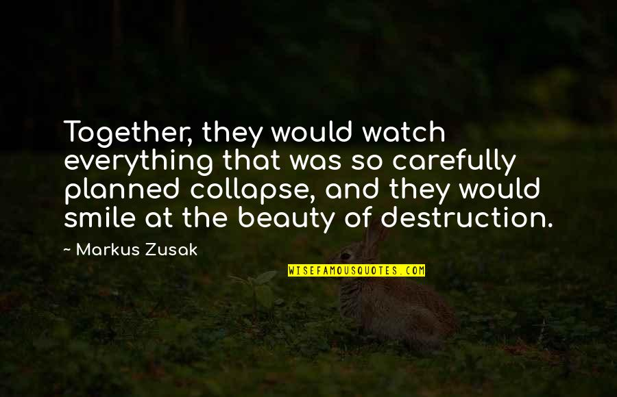 Beauty Is Not Everything Quotes By Markus Zusak: Together, they would watch everything that was so