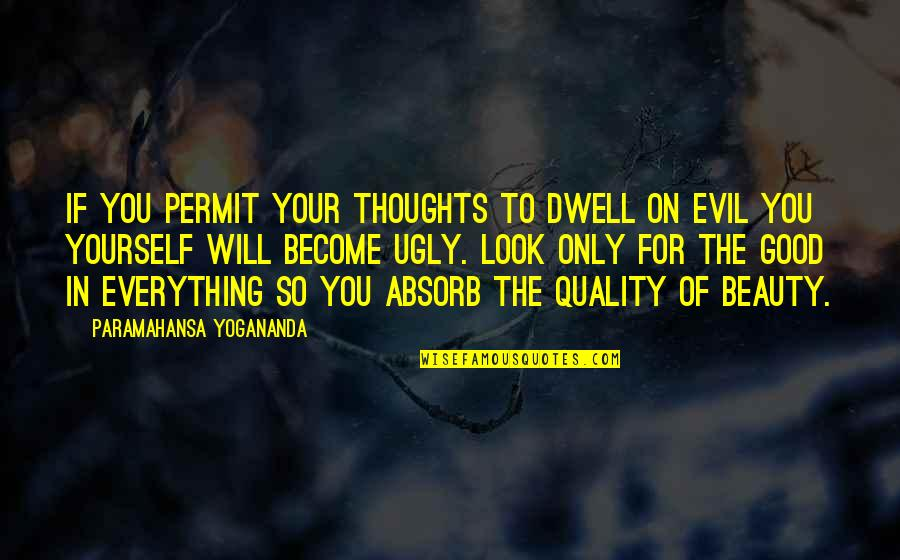 Beauty Is Not Everything Quotes By Paramahansa Yogananda: If you permit your thoughts to dwell on