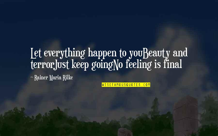 Beauty Is Not Everything Quotes By Rainer Maria Rilke: Let everything happen to youBeauty and terrorJust keep