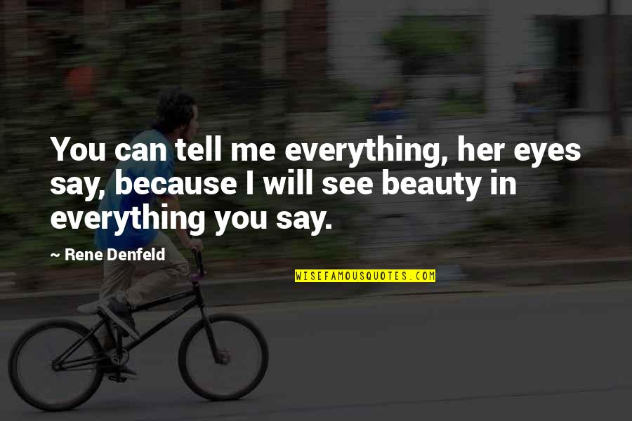 Beauty Is Not Everything Quotes By Rene Denfeld: You can tell me everything, her eyes say,