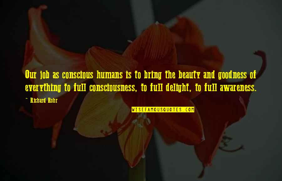 Beauty Is Not Everything Quotes By Richard Rohr: Our job as conscious humans is to bring