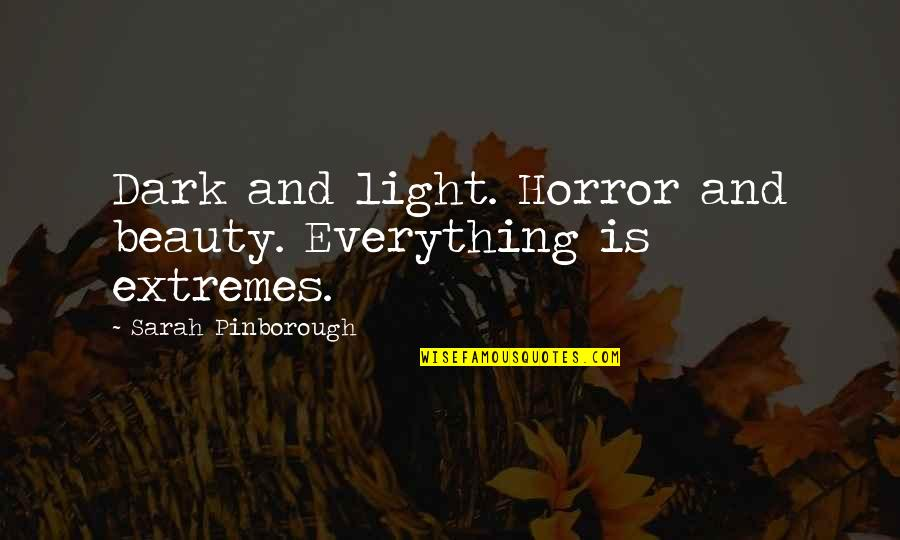 Beauty Is Not Everything Quotes By Sarah Pinborough: Dark and light. Horror and beauty. Everything is