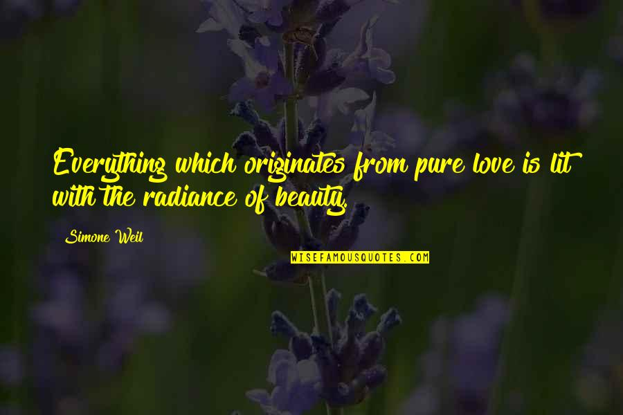 Beauty Is Not Everything Quotes By Simone Weil: Everything which originates from pure love is lit