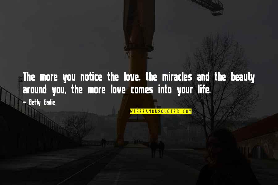 Beauty Love And Life Quotes By Betty Eadie: The more you notice the love, the miracles