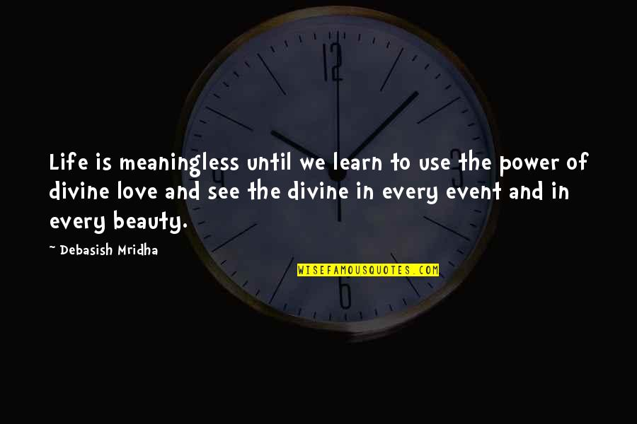 Beauty Love And Life Quotes By Debasish Mridha: Life is meaningless until we learn to use