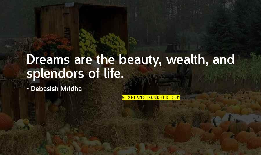 Beauty Love And Life Quotes By Debasish Mridha: Dreams are the beauty, wealth, and splendors of