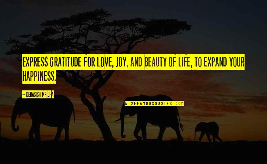 Beauty Love And Life Quotes By Debasish Mridha: Express gratitude for love, joy, and beauty of