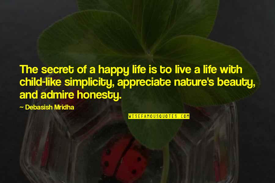 Beauty Love And Life Quotes By Debasish Mridha: The secret of a happy life is to