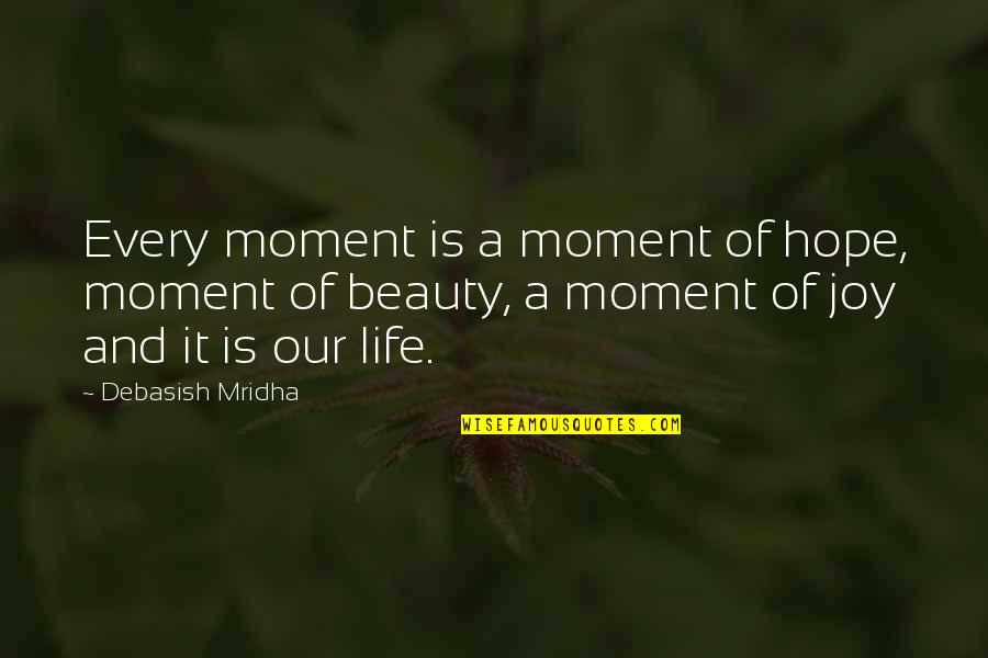 Beauty Love And Life Quotes By Debasish Mridha: Every moment is a moment of hope, moment