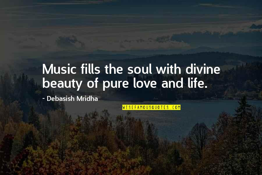 Beauty Love And Life Quotes By Debasish Mridha: Music fills the soul with divine beauty of