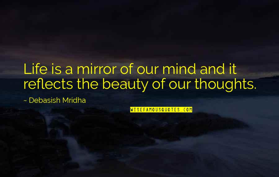 Beauty Love And Life Quotes By Debasish Mridha: Life is a mirror of our mind and