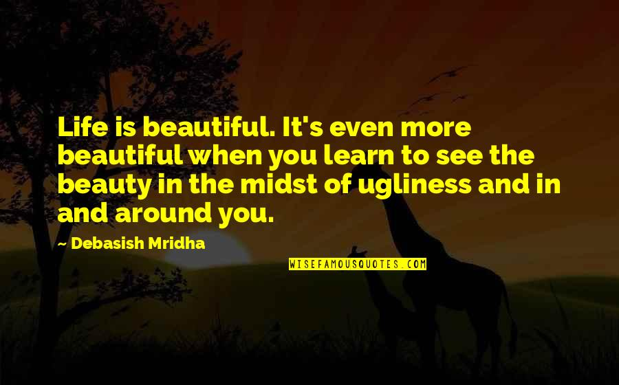 Beauty Love And Life Quotes By Debasish Mridha: Life is beautiful. It's even more beautiful when