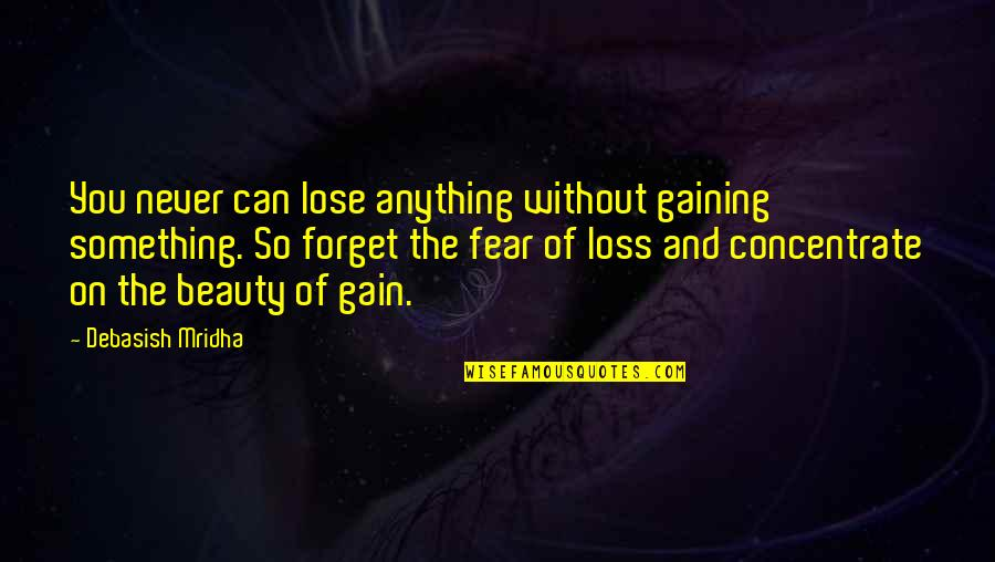 Beauty Love And Life Quotes By Debasish Mridha: You never can lose anything without gaining something.
