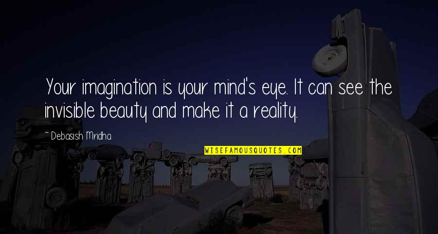Beauty Love And Life Quotes By Debasish Mridha: Your imagination is your mind's eye. It can