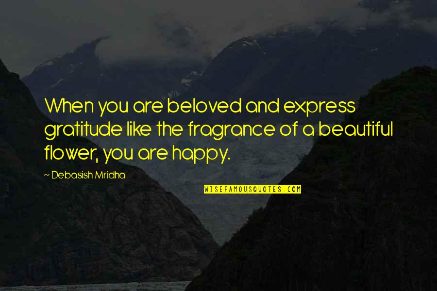 Beauty Love And Life Quotes By Debasish Mridha: When you are beloved and express gratitude like