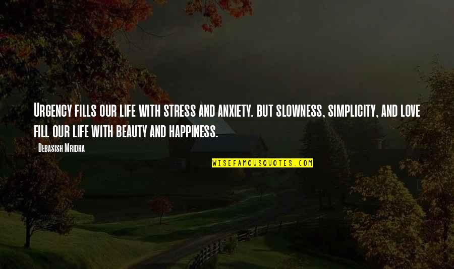 Beauty Love And Life Quotes By Debasish Mridha: Urgency fills our life with stress and anxiety.