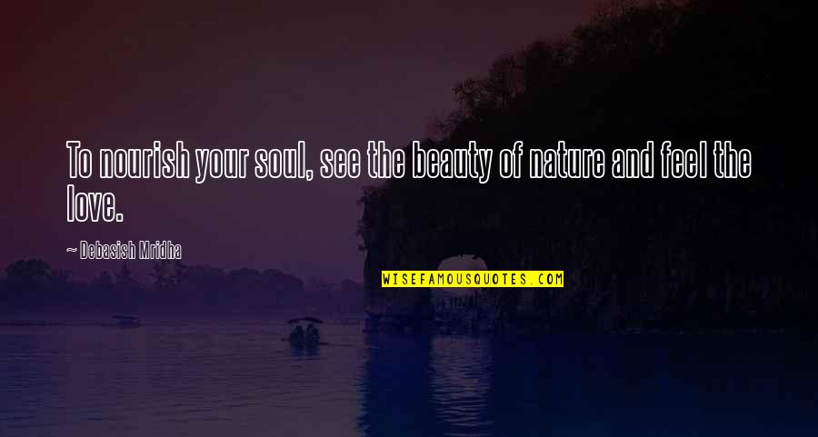 Beauty Love And Life Quotes By Debasish Mridha: To nourish your soul, see the beauty of