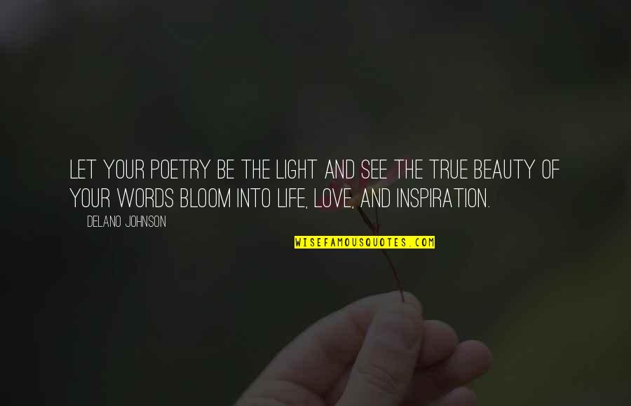 Beauty Love And Life Quotes By Delano Johnson: Let your poetry be the light and see