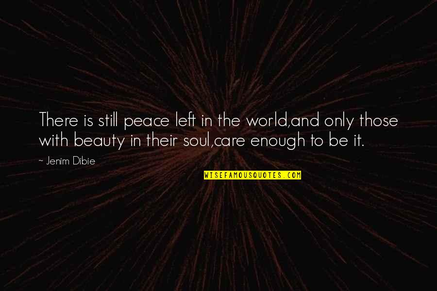 Beauty Love And Life Quotes By Jenim Dibie: There is still peace left in the world,and