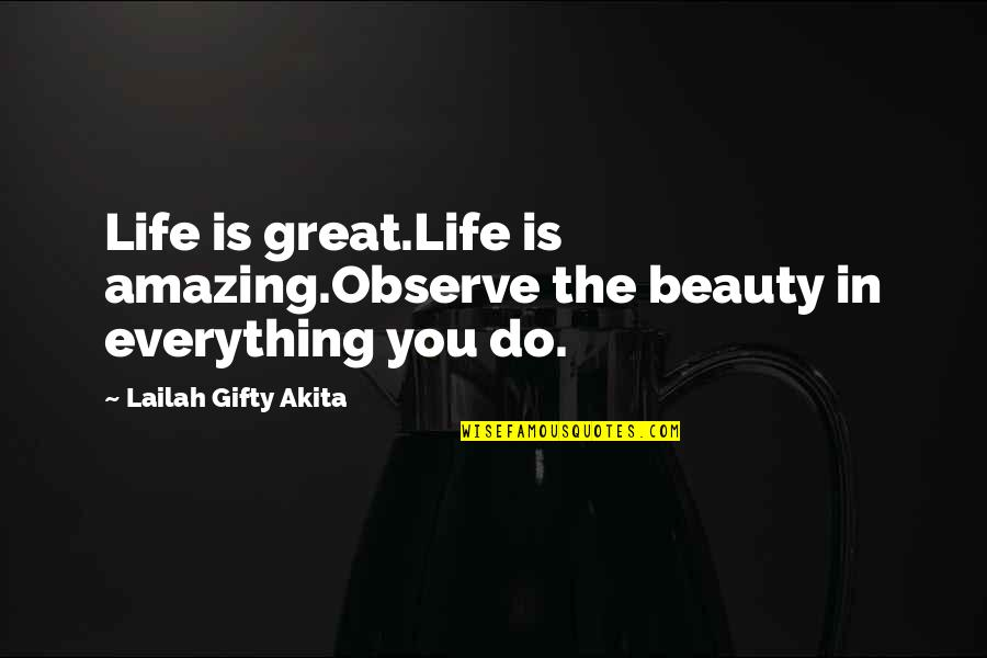 Beauty Love And Life Quotes By Lailah Gifty Akita: Life is great.Life is amazing.Observe the beauty in