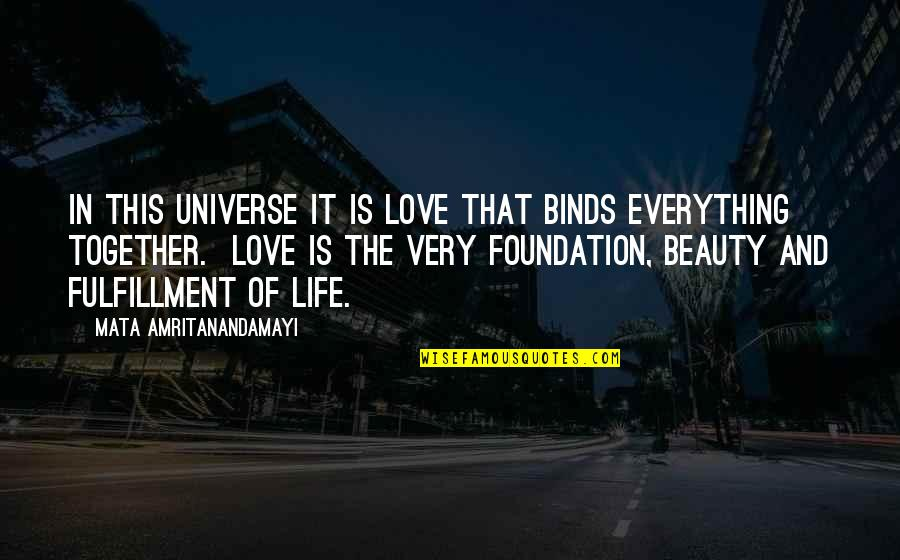 Beauty Love And Life Quotes By Mata Amritanandamayi: In this universe it is Love that binds
