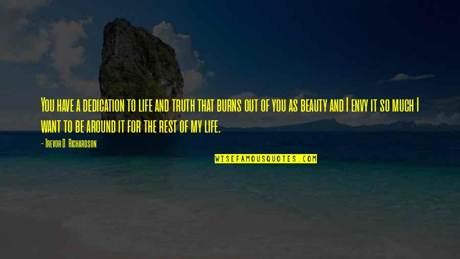 Beauty Love And Life Quotes By Trevor D. Richardson: You have a dedication to life and truth