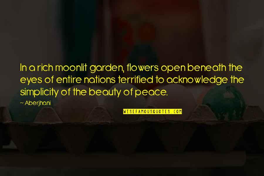 Beauty Of Eyes Quotes By Aberjhani: In a rich moonlit garden, flowers open beneath