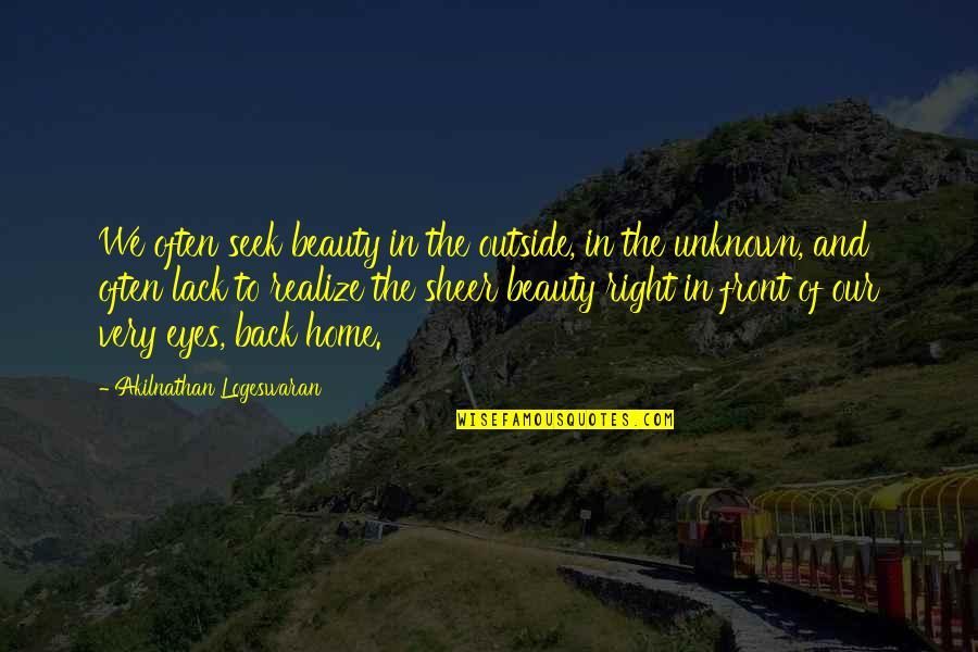 Beauty Of Eyes Quotes By Akilnathan Logeswaran: We often seek beauty in the outside, in
