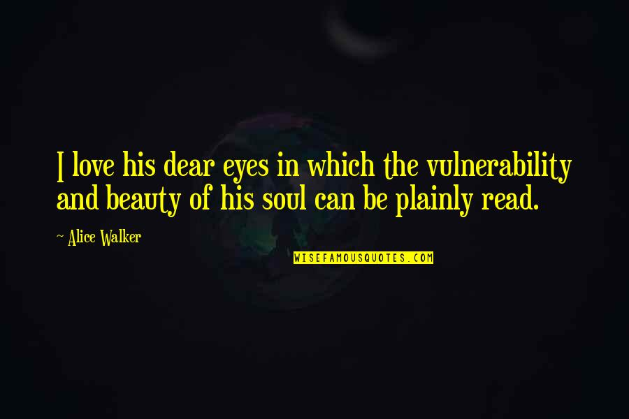 Beauty Of Eyes Quotes By Alice Walker: I love his dear eyes in which the