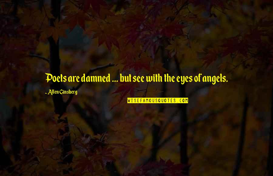 Beauty Of Eyes Quotes By Allen Ginsberg: Poets are damned ... but see with the