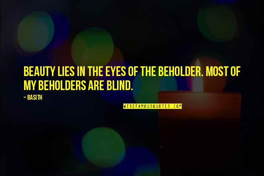 Beauty Of Eyes Quotes By Basith: Beauty lies in the eyes of the beholder.