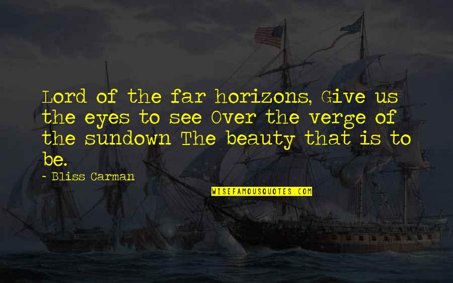 Beauty Of Eyes Quotes By Bliss Carman: Lord of the far horizons, Give us the