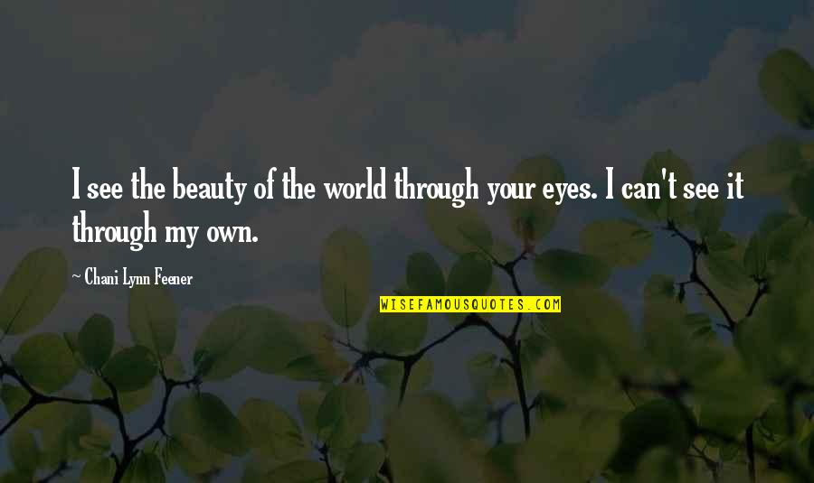 Beauty Of Eyes Quotes By Chani Lynn Feener: I see the beauty of the world through