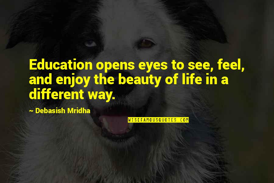 Beauty Of Eyes Quotes By Debasish Mridha: Education opens eyes to see, feel, and enjoy